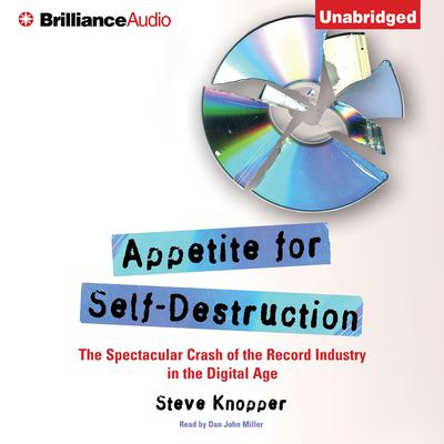 Appetite for Self-Destruction: The Spectacular Crash of the Record Industry in the Digital Age Audiobook, by Steve Knopper