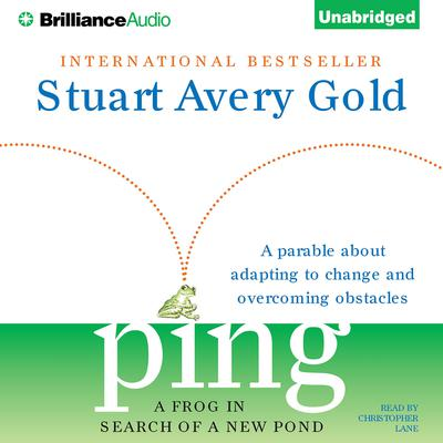 Ping: A Frog in Search of a New Pond Audiobook, by Stuart Avery Gold