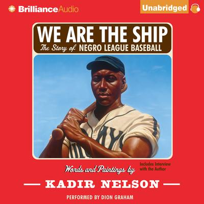 We Are the Ship: The Story of Negro League Baseball Audiobook, by Kadir Nelson