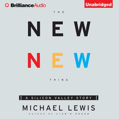 The New New Thing: A Silicon Valley Story Audiobook, by Michael Lewis