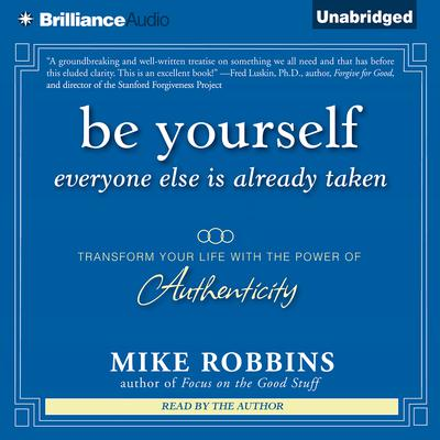 Be Yourself, Everyone Else is Already Taken: Transform Your Life With the Power of Authenticity Audiobook, by Mike Robbins