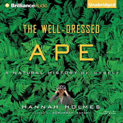 The Well-Dressed Ape: A Natural History of Myself Audiobook, by Hannah Holmes