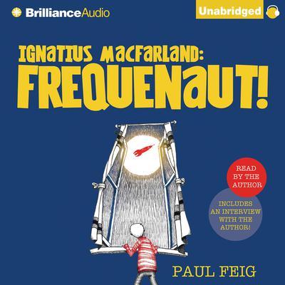Ignatius MacFarland: Frequenaut! Audiobook, by Paul Feig