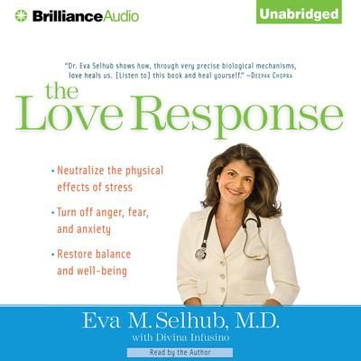 The Love Response: Your Prescription to Turn Off Fear, Anger, and Anxiety to Achieve Vibrant Health and Transform Your Life Audiobook, by Eva M. Selhub, M.D.