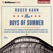 The Boys of Summer: The Classic Narrative of Growing Up Within Shouting Distance of Ebbets Field, Covering the Jackie Robinson Dodgers, and Whats Happened to Everybody Since Audiobook, by Roger Kahn