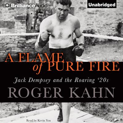 A Flame of Pure Fire: Jack Dempsey and the Roaring 20s Audiobook, by Roger Kahn