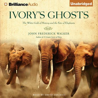 Ivorys Ghosts: The White Gold of History and the Fate of Elephants Audiobook, by John Frederick Walker
