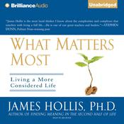What Matters Most: Living a More Considered Life, by James Hollis