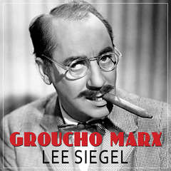 Groucho Marx: The Comedy of Existence Audiobook, by Lee Siegel