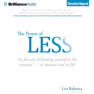 The Power of Less: The Fine Art of Limiting Yourself to the Essential...in Business and in Life Audiobook, by Leo Babauta