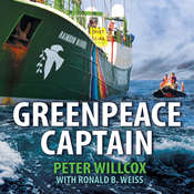 Greenpeace Captain: My Adventures in Protecting the Future of Our Planet Audiobook, by Peter Willcox, Ronald Weiss
