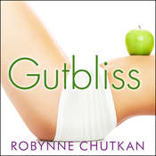 Gutbliss: A 10-Day Plan to Ban Bloat, Flush Toxins, and Dump Your Digestive Baggage Audiobook, by Robynne Chutkan