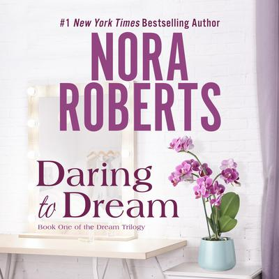 Daring to Dream Audiobook, by Nora Roberts