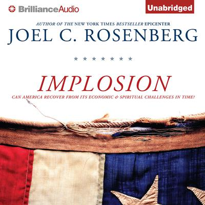 Implosion: Can America Recover from Its Economic and Spiritual Challenges in Time? Audiobook, by Joel C. Rosenberg