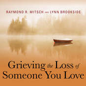 Grieving the Loss of Someone You Love: Daily Meditations to Help You Through the Grieving Process Audiobook, by Lynn Brookside, Raymond R. Mitsch