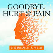 Goodbye, Hurt and Pain: 7 Simple Steps for Health, Love, and Success Audiobook, by Deborah Sandella, PhD RN