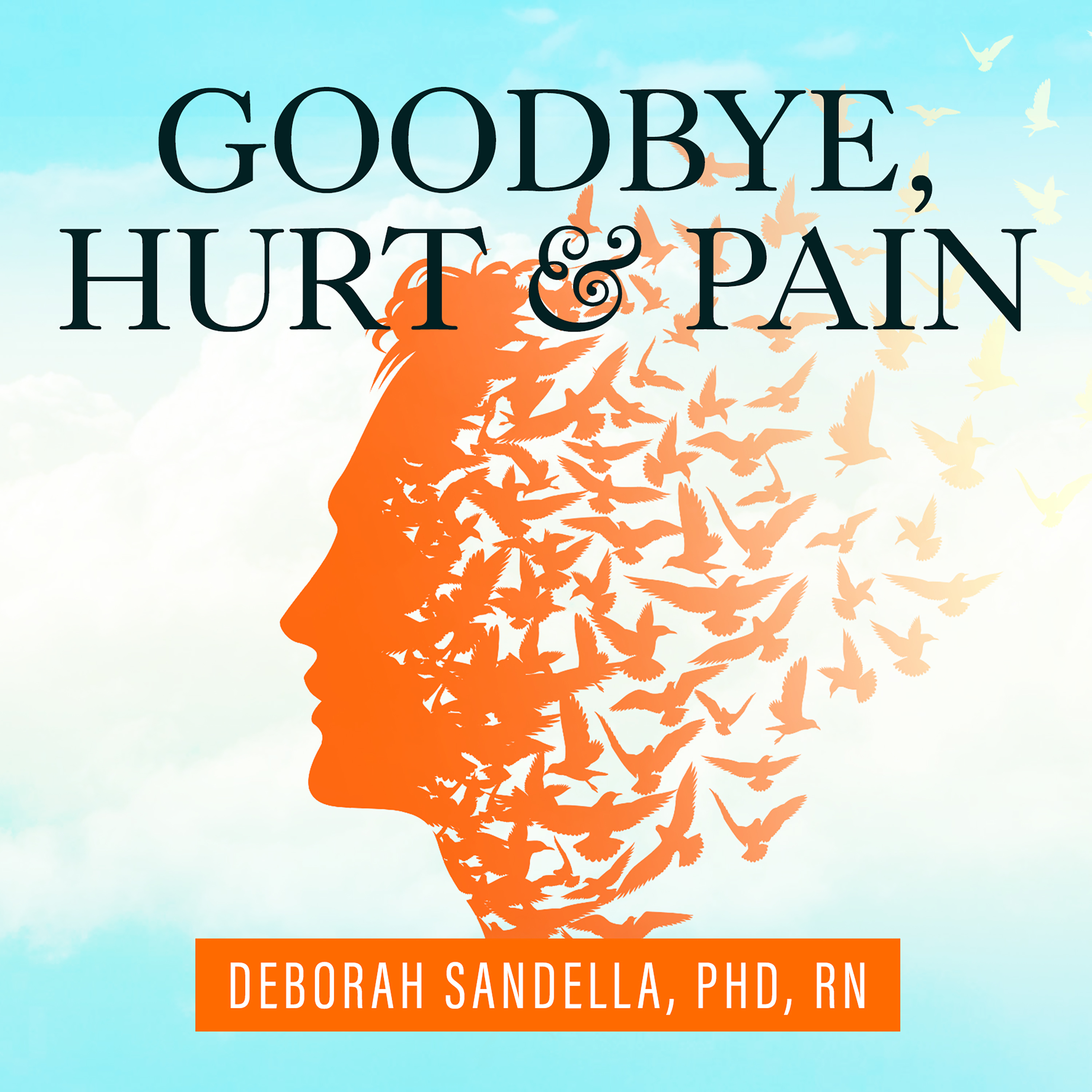 Printable Goodbye, Hurt and Pain: 7 Simple Steps for Health, Love, and Success Audiobook Cover Art