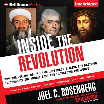 Inside the Revolution: How the Followers of Jihad, Jefferson & Jesus Are Battling to Dominate the Middle East and Transform the World Audiobook, by Joel C. Rosenberg