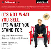It's Not What You Sell, It's What You Stand For: Why Every Extraordinary Business is Driven by Purpose Audiobook, by Roy M. Spence, Haley Rushing