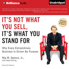 It's Not What You Sell, It's What You Stand For: Why Every Extraordinary Business is Driven by Purpose Audiobook, by Haley Rushing, Roy M. Spence