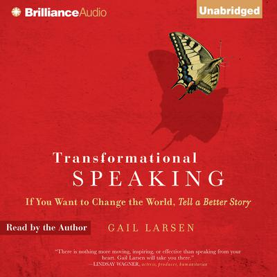 Transformational Speaking: If You Want to Change the World, Tell a Better Story Audiobook, by Gail Larsen