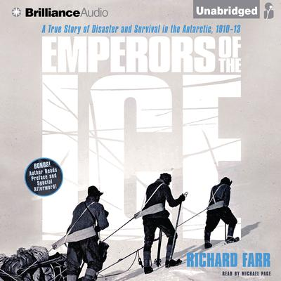 Emperors of the Ice: A True Story of Disaster and Survival in the Antarctic, 1910-13 Audiobook, by Richard Farr