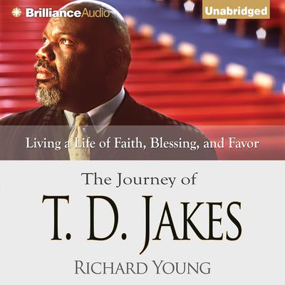 The Journey of T. D. Jakes: Living a Life of Faith, Blessing, and Favor Audiobook, by Richard Young