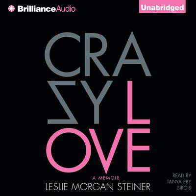 Crazy Love: A Memoir Audiobook, by Leslie Morgan Steiner