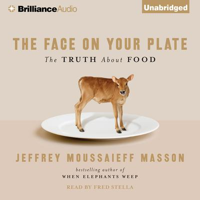The Face on Your Plate: The Truth About Food Audiobook, by Jeffrey Moussaieff  Masson