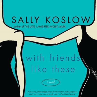 With Friends Like These: A Novel Audiobook, by Sally Koslow