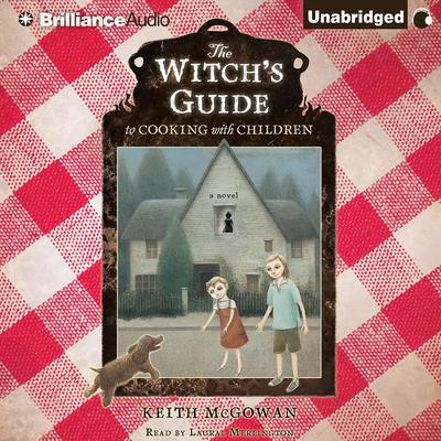The Witchs Guide to Cooking with Children: A Novel Audiobook, by Keith McGowan