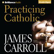 Practicing Catholic, by James Carroll