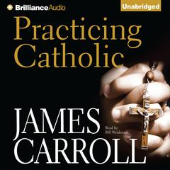 Practicing Catholic Audiobook, by James Carroll