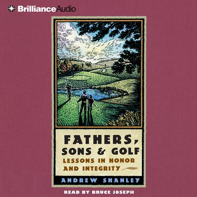Fathers, Sons and Golf: Lessons in Honor and Integrity Audiobook, by Andrew Shanley