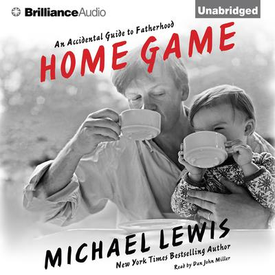 Home Game: An Accidental Guide to Fatherhood Audiobook, by Michael Lewis