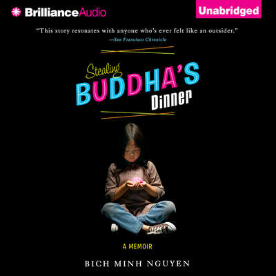 Stealing Buddhas Dinner Audiobook, by Bich Minh Nguyen