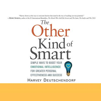 The Other Kind of Smart: Simple Ways to Boost Your Emotional Intelligence for Greater Personal Effectiveness and Success Audiobook, by Harvey Deutschendorf