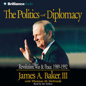 The Politics of Diplomacy: Revolution, War, and Peace: 1989-1992 Audiobook, by James A. Baker, Thomas M. DeFrank