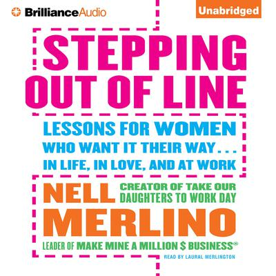 Stepping Out of Line: Lessons for Women Who Want It Their Way...In Life, in Love, and at Work Audiobook, by Nell Merlino