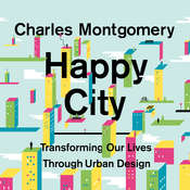 Happy City: Transforming Our Lives Through Urban Design Audiobook, by Charles Montgomery