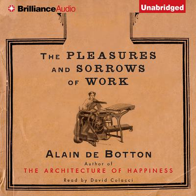 The Pleasures and Sorrows of Work Audiobook, by Alain de Botton