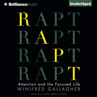 Rapt: Attention and the Focused Life Audiobook, by Winifred Gallagher