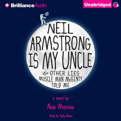 Neil Armstrong Is My Uncle & Other Lies Muscle Man McGinty Told Me Audiobook, by Nan Marino