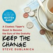 Keep the Change: A Clueless Tippers Quest to Become the Guru of the Gratuity Audiobook, by Steve Dublanica