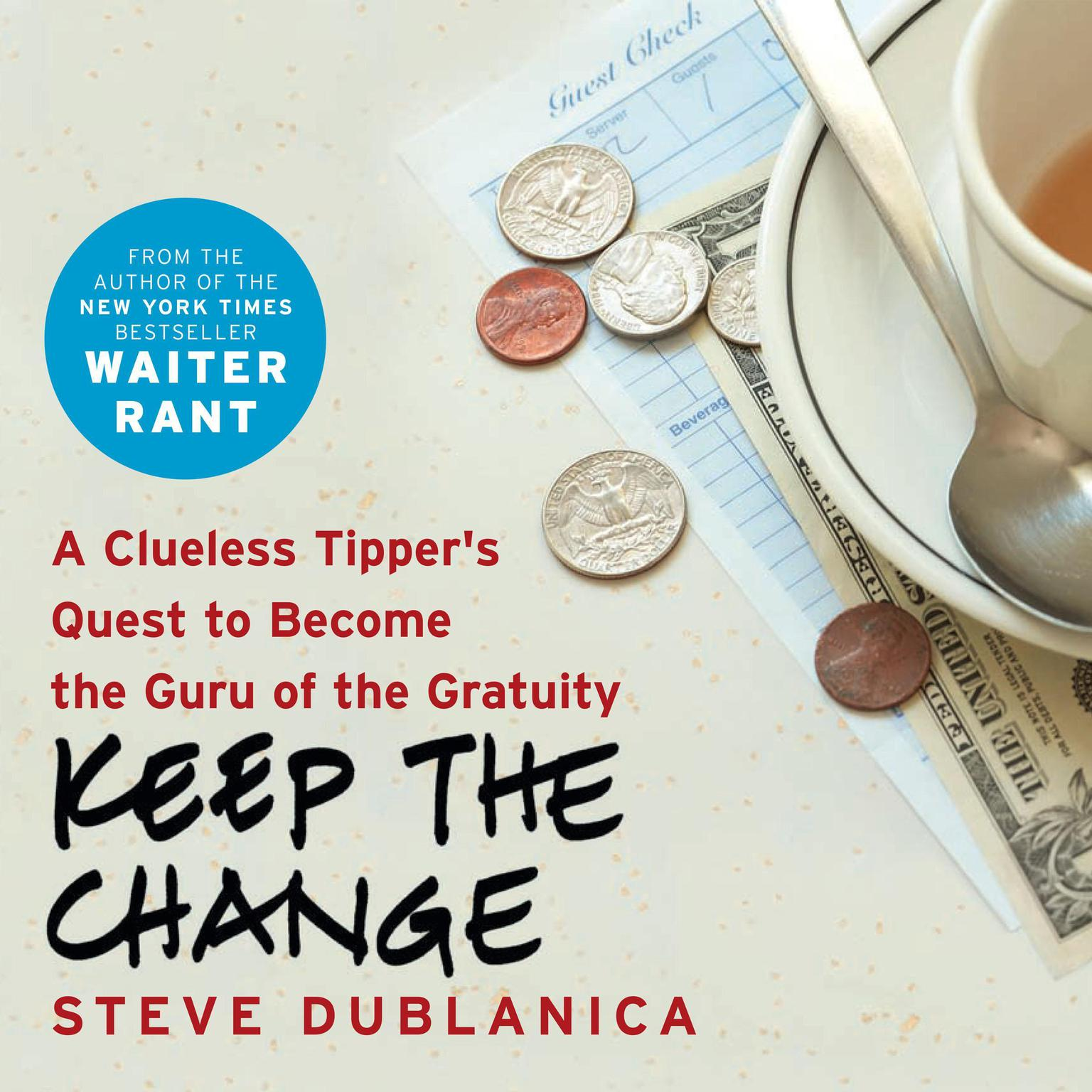 Printable Keep the Change: A Clueless Tipper's Quest to Become the Guru of the Gratuity Audiobook Cover Art