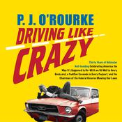 Driving Like Crazy: Thirty Years of Vehicular Hell-bending Celebrating America the Way It's Supposed to Be--With an Oil Well in Every Backyard, a Cadillac Escalade in Every Carport, and the Chairman of the Federal Reserve Mowing Our Lawn Audiobook, by P. J. O'Rourke