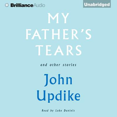 My Fathers Tears and Other Stories Audiobook, by John Updike