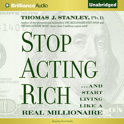 Stop Acting Rich: ...And Start Living Like a Real Millionaire Audiobook, by Thomas J. Stanley