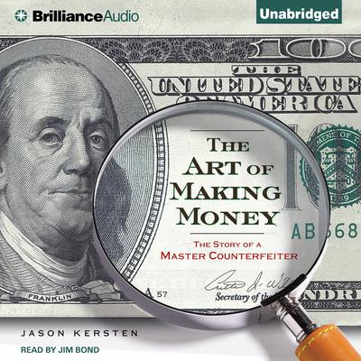 The Art of Making Money: The Story of a Master Counterfeiter Audiobook, by Jason Kersten