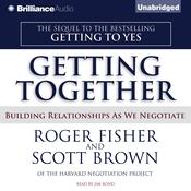 Getting Together: Building Relationships As We Negotiate Audiobook, by Roger Fisher, Scott Brown